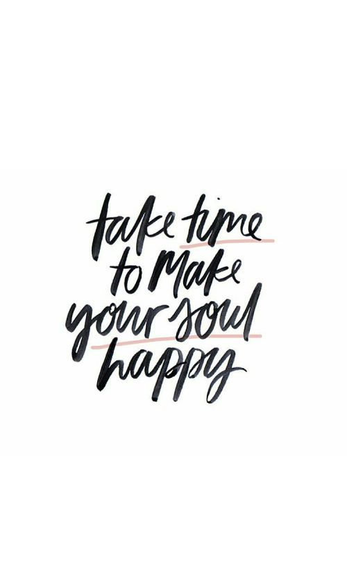 Take time to make your soul happy: decision