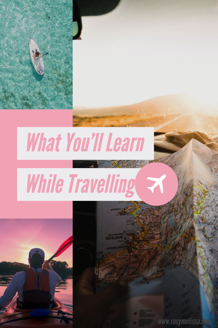 what you'll learn while travelling, travel, wanderlust, adventure