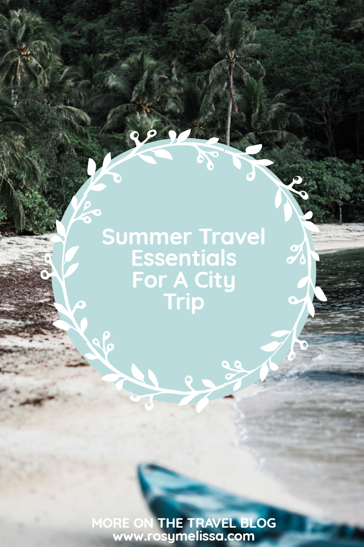 SUMMER TRAVEL ESSENTIALS FOR A CITY TRIP
