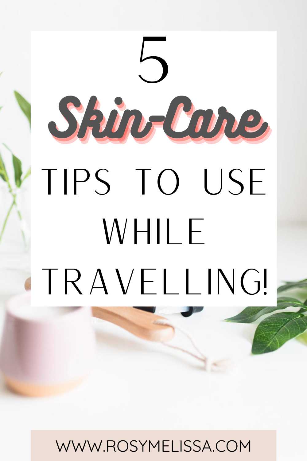 skincare tips for travel, how to take care of your skin while travelling, travel tips
