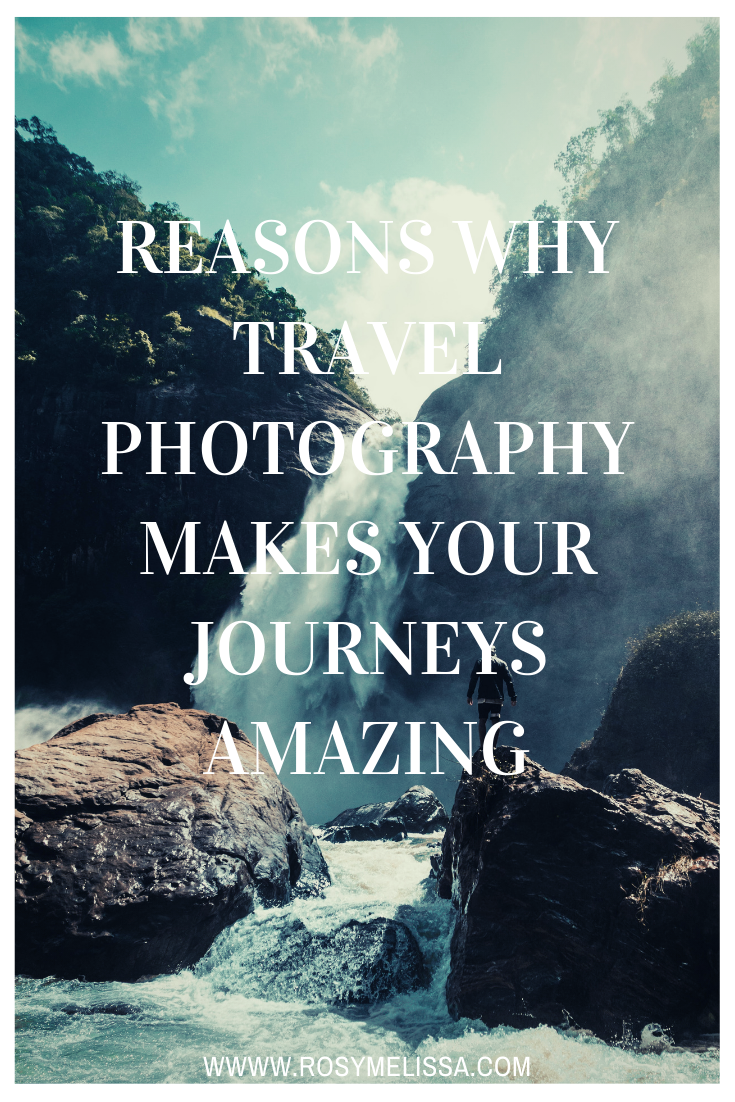 travel photography, reasons why travel photography changes the way we travel, why i love, travel, wanderlust, photography, memories