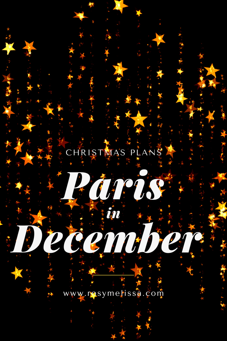 christmas, holiday season, paris, france, going to Paris during Christmas, plans and itinerary for Paris, story time, December talk, travel, wanderlust