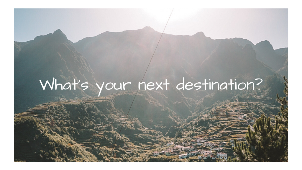 what is your next destination, inspiration for your next trip