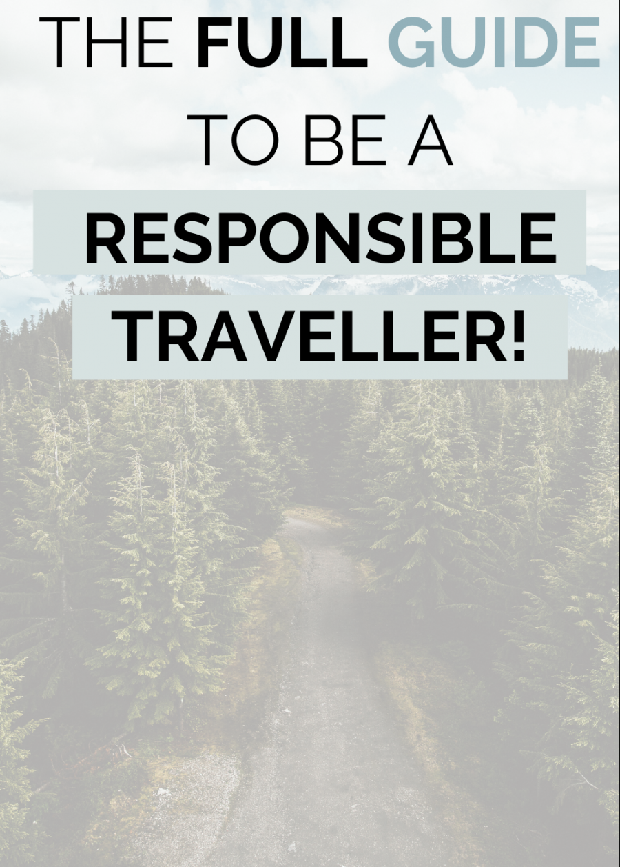 a full guide to be a responsible traveller and leave a positive impact on the destination while travelling